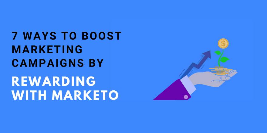 7 Ways To Boost Marketing Programs by Rewarding with Marketo