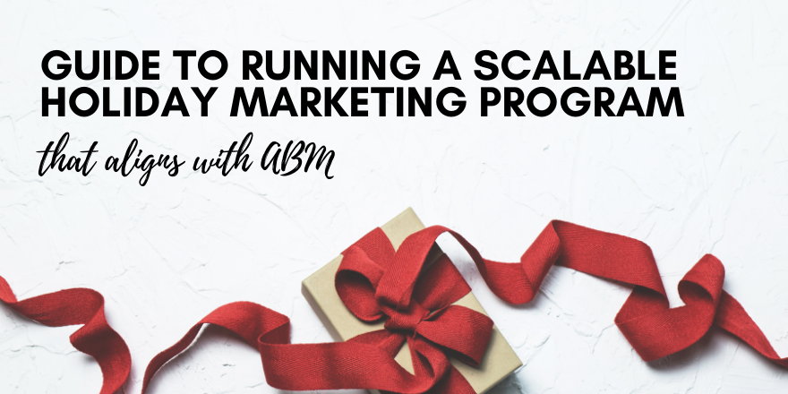 How to Run a Scalable Holiday Marketing Program and Align it with ABM