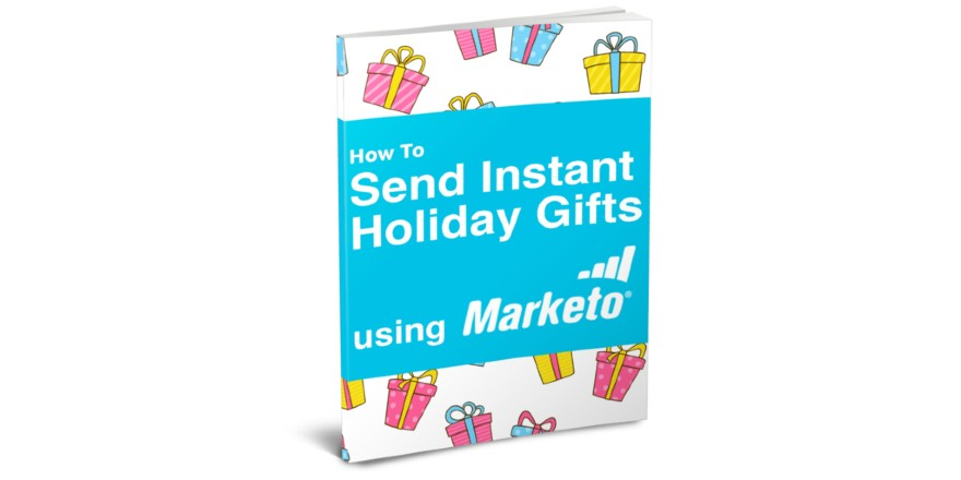 [eBook] How To Send Instant Holiday Gifts using Marketo: A Step-By-Step Guide
